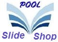 It's the Pool Slide Shop for